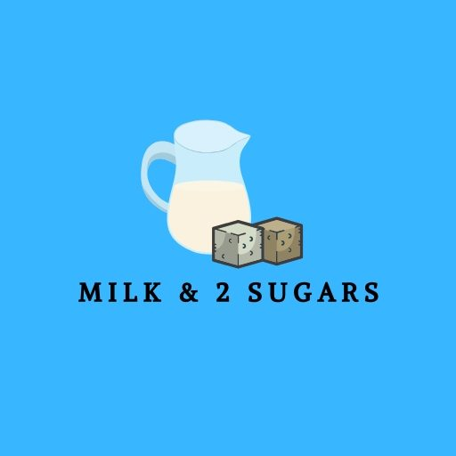 Milk and Two Sugars
